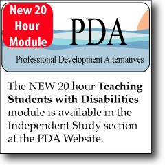 Professional Development Alternatives: New 20 hour 'Teaching Students with Disabilities' module is available in the Independent Study section at the PDA Website.